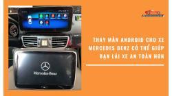 Thay Màn Android Cho Xe Mercedes Có Thể Giúp Bạn Lái Xe An Toàn Hơn